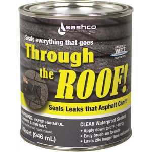 SASHCO 14023 THROUGH THE ROOF! WATERPROOF SEALANT, BRUSH GRADE, 1 QUART, CLEAR, VOC COMPLIANT